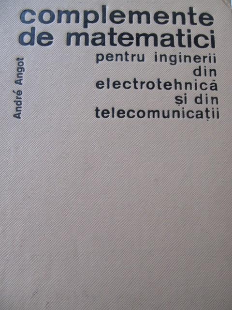 Carte Complemente de matematici pentru inginerii din electrotehnica si telecomunicatii - Andre Angot