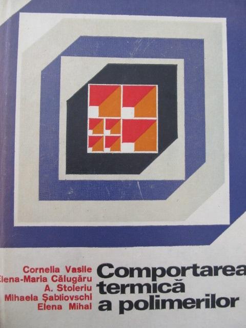 Comportarea termica a polimerilor - Cornelia Vasile , Elena Calugaru , ... | Detalii carte
