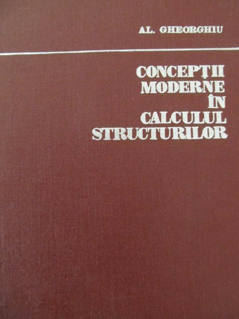 Conceptii moderne in calculul structurilor - Al. Gheorghiu | Detalii carte