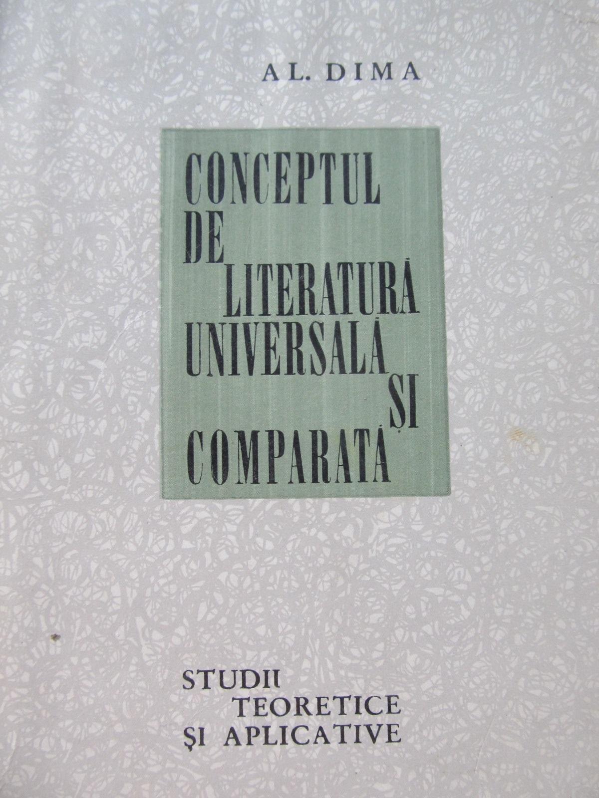 Conceptul de literatura universala si comparata - Al. Dima | Detalii carte