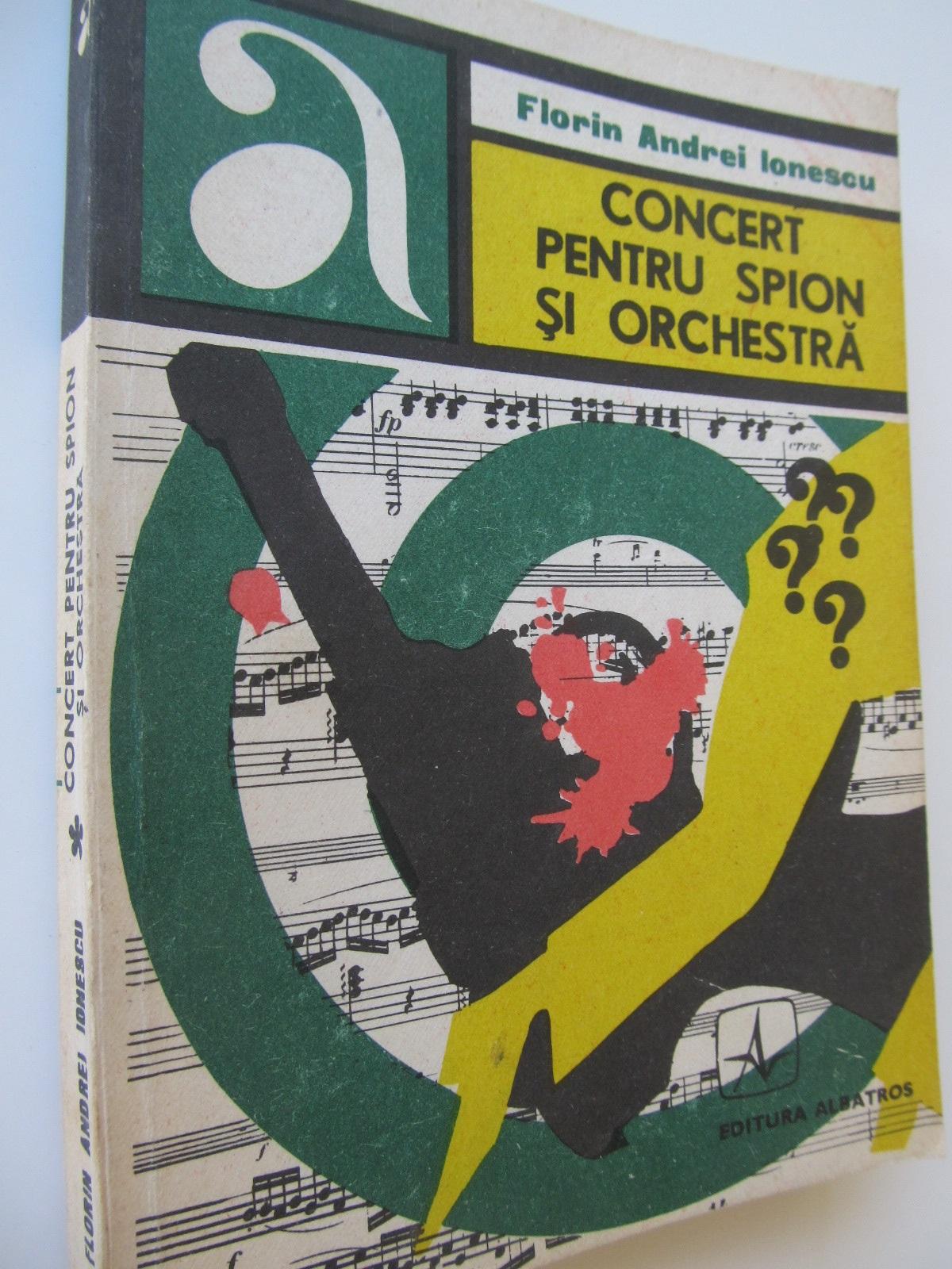 Concert pentru spion si orchestra - Florin Andrei Ionescu | Detalii carte