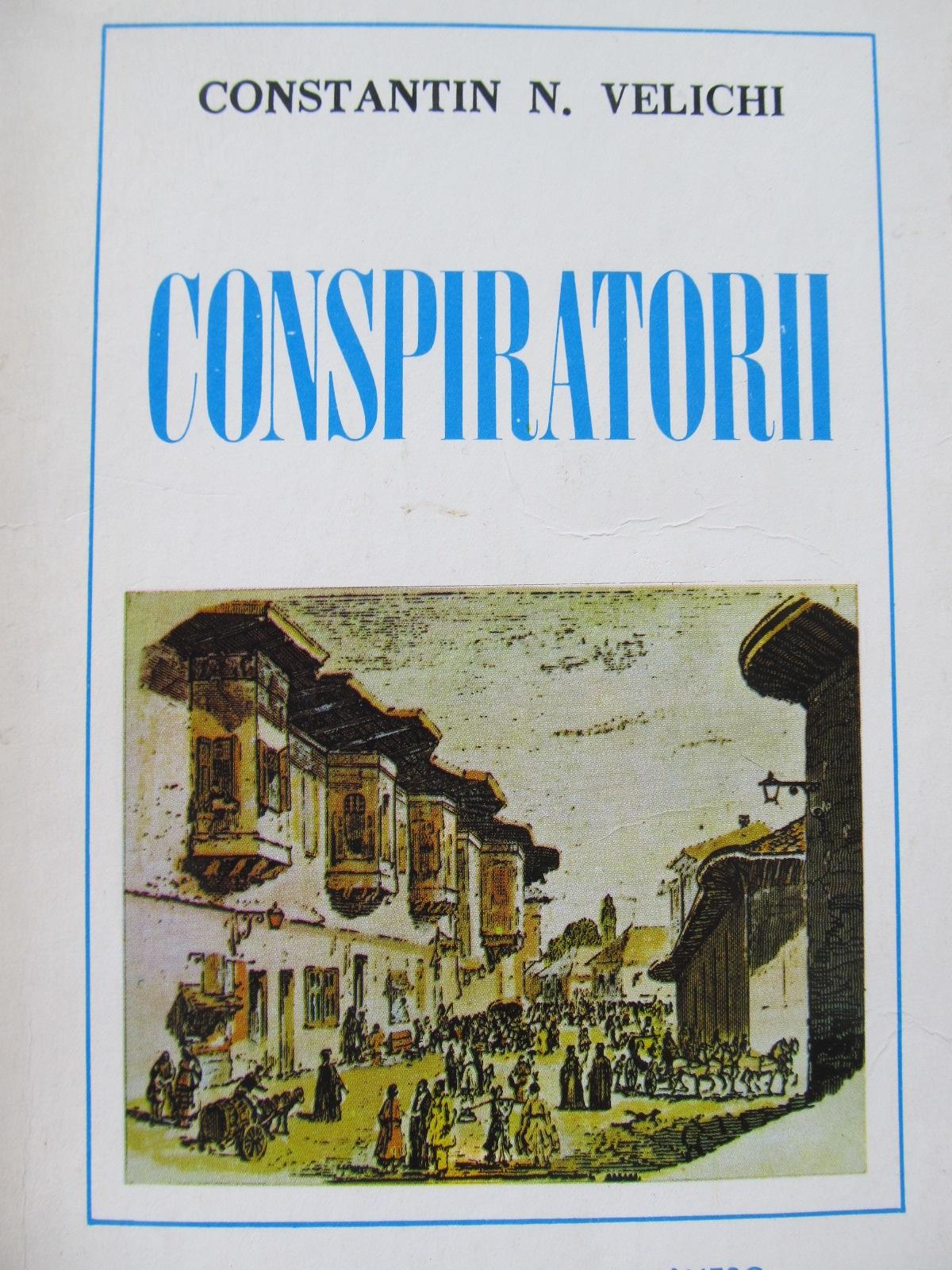 Conspiratorii - Constantin N. Velichi | Detalii carte