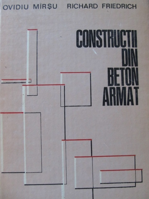 Constructii din beton armat - Ovidiu Mirsu , Richard Friedrich | Detalii carte