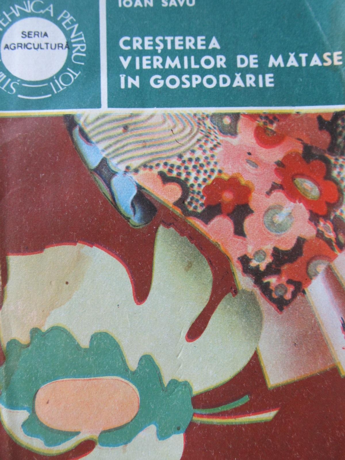 Cresterea viermilor de matase in gospodarie - Ioan Savu | Detalii carte