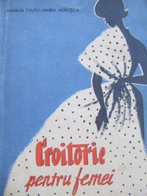 Croitorie pentru femei [1 ] - Natalia Tautu , Maria Adrusca | Detalii carte