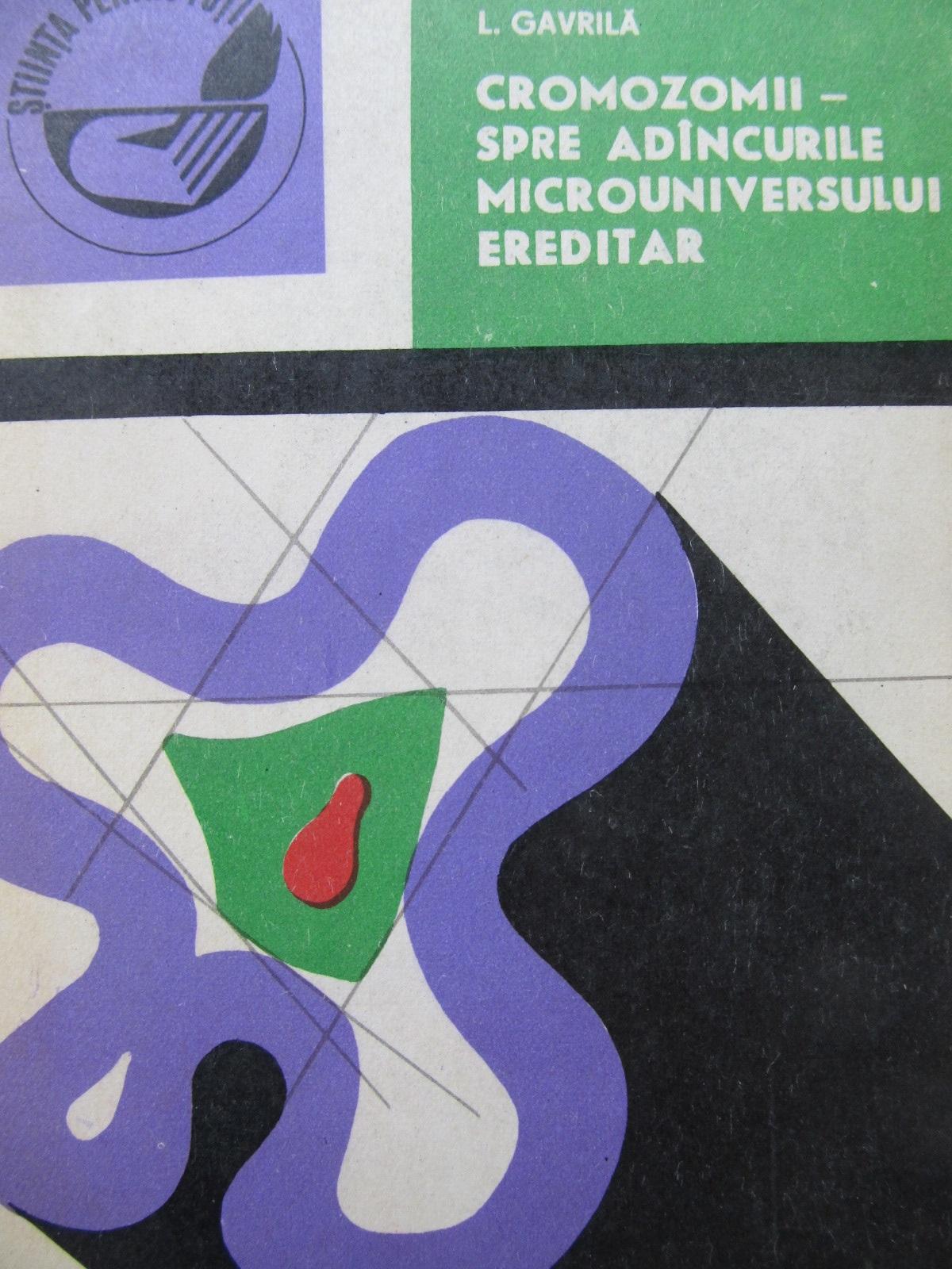 Cromozomii - spre adancurile microuniversului ereditar - L. Gavrila | Detalii carte