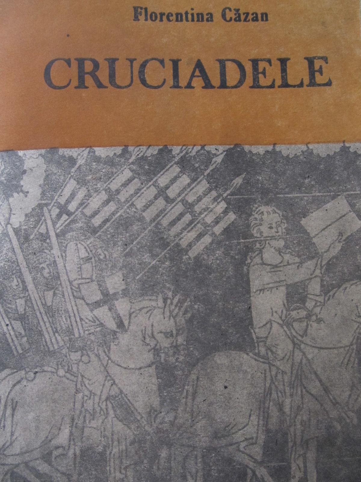 Cruciadele - Florentina Cazan | Detalii carte