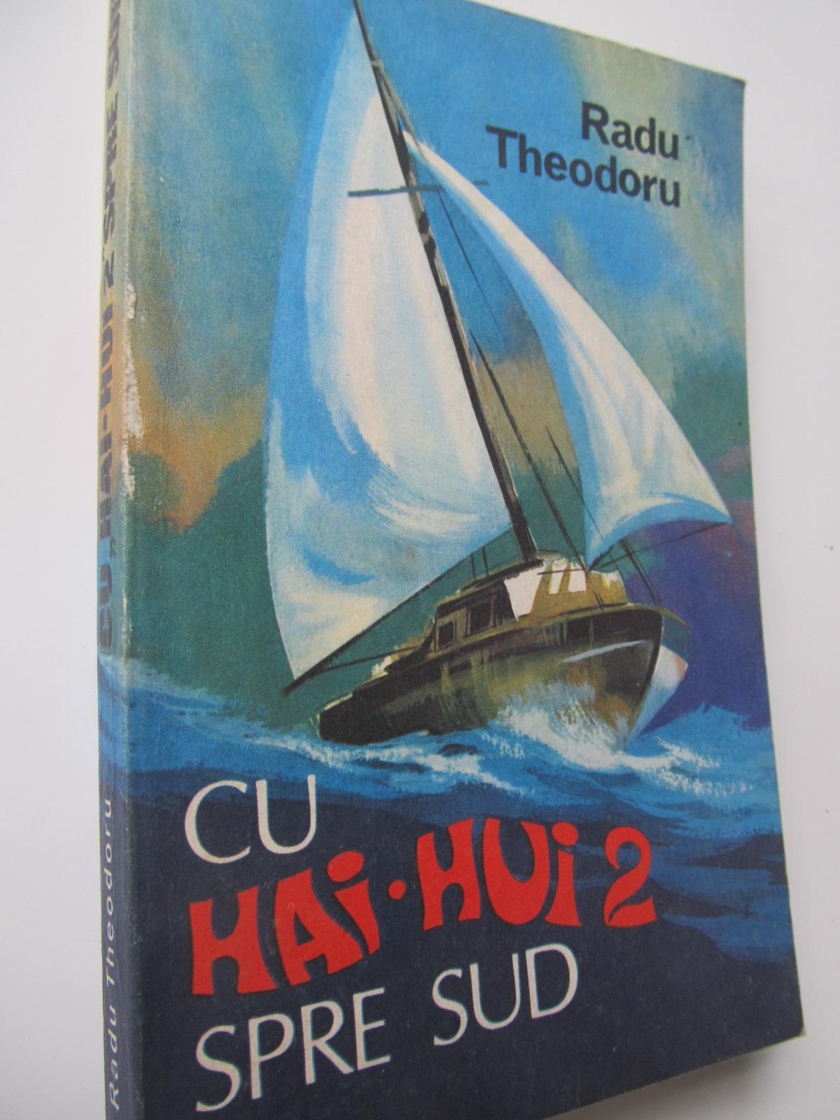 Cu Hai Hui 2 spre sud - Radu Theodoru | Detalii carte