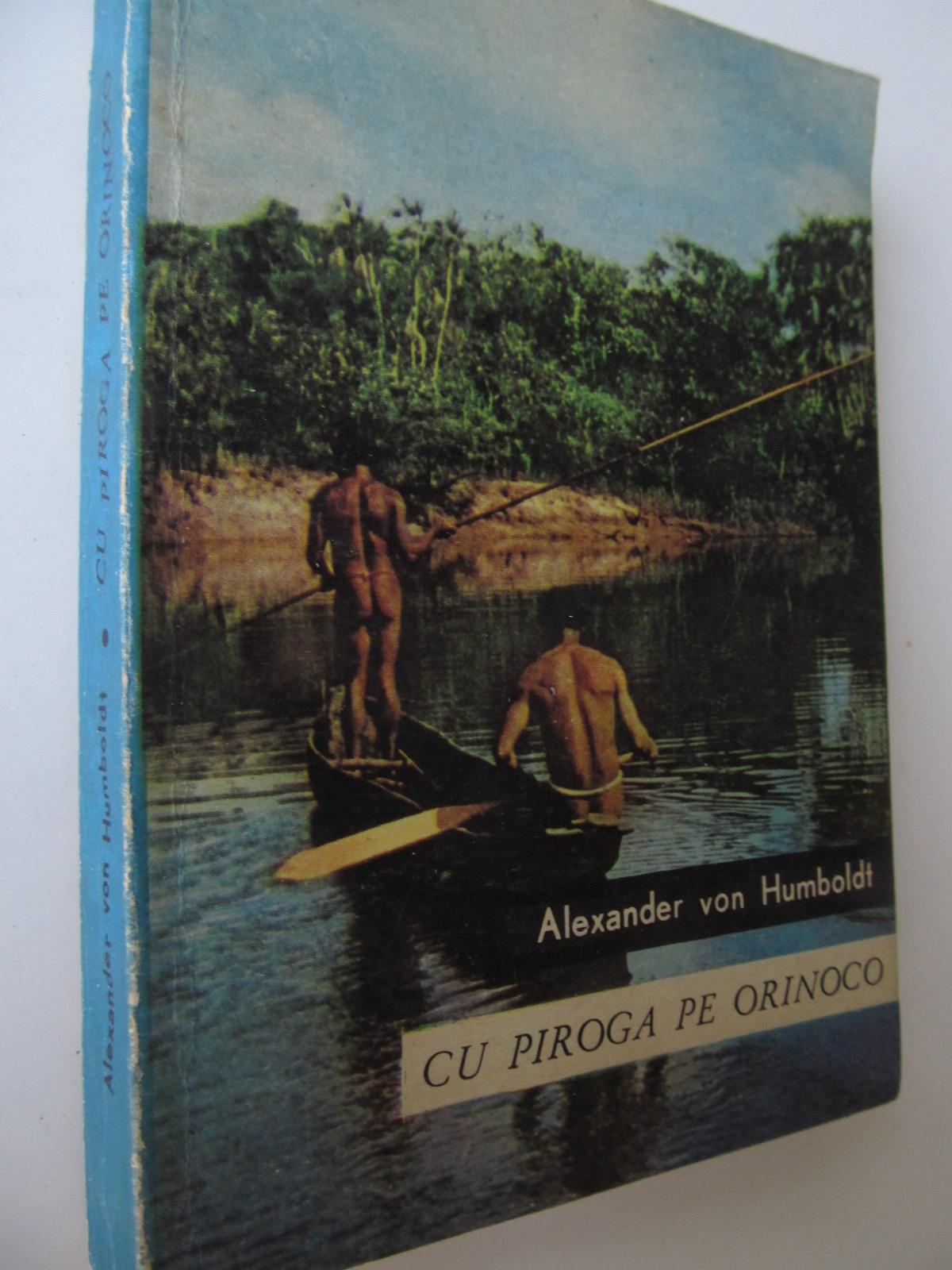 Cu piroga pe Orinoco - Alexander von Humbold | Detalii carte