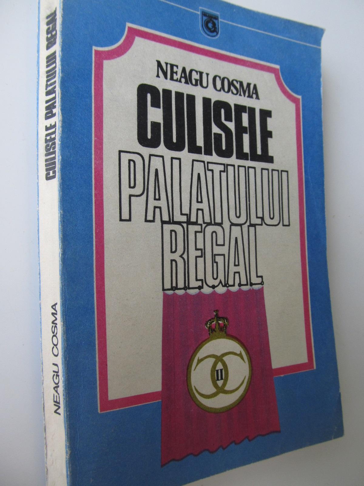 Culisele palatului regal - Un aventurier pe tron Carol al II-lea (1930-1940) - Neagu Cosma | Detalii carte