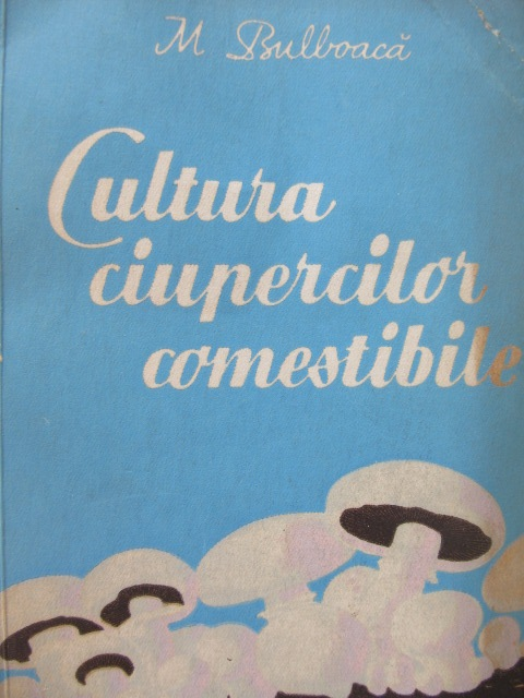 Cultura ciupercilor comestibile - M. Bulboaca | Detalii carte