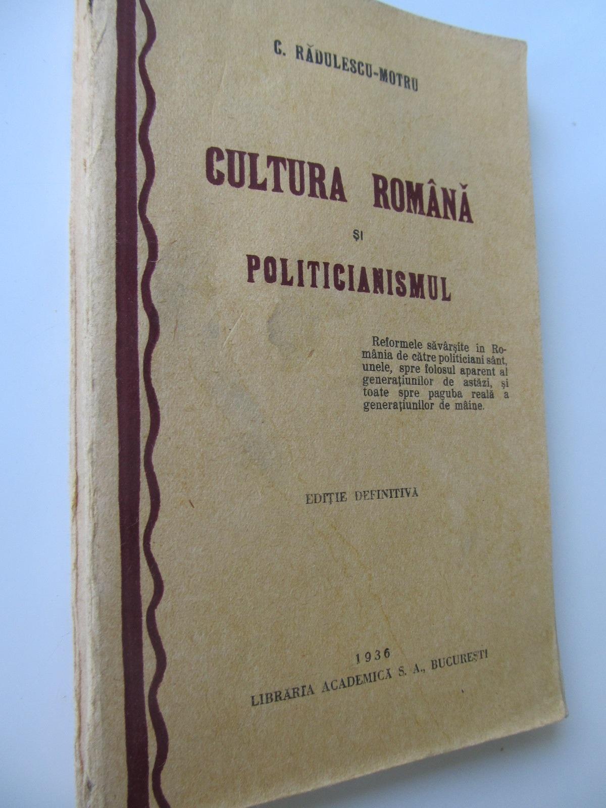 Cultura romana si politicianismul , 1936 - C. Radulescu Motru | Detalii carte