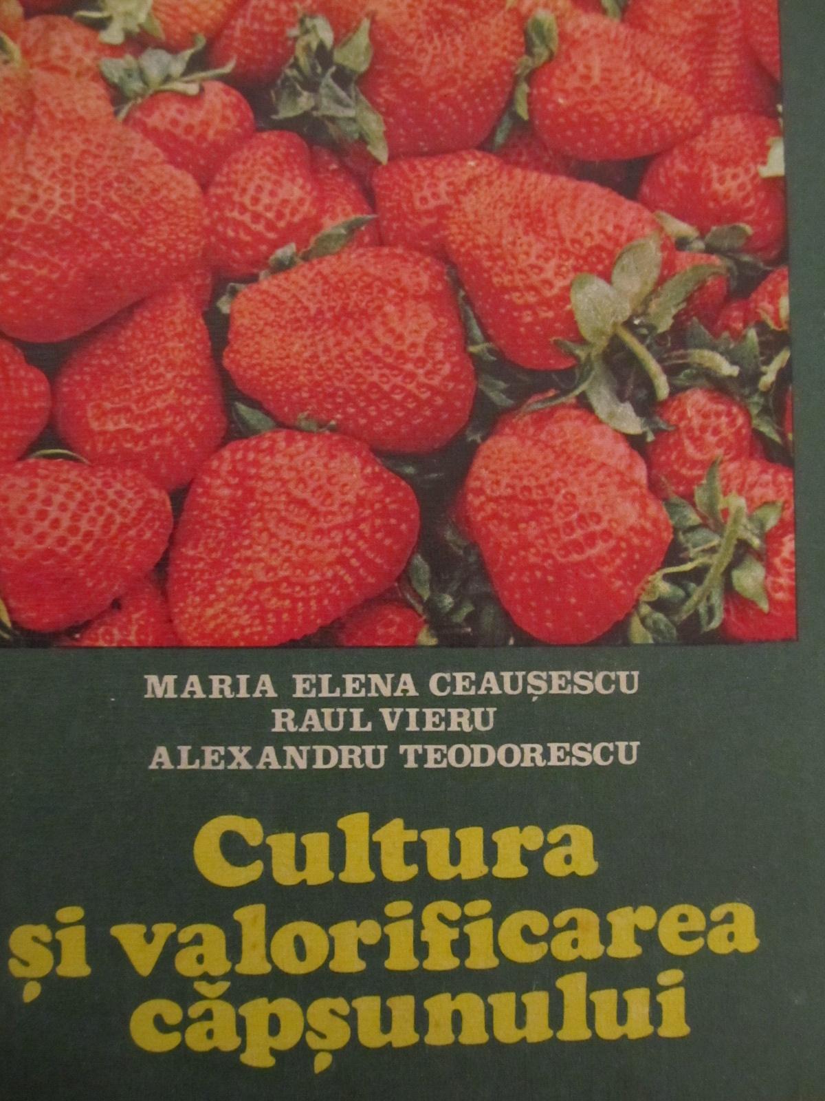Cultura si valorificarea capsunului [1] - Maria Elena Ceausescu , Raul Vieru , Alexandru Teodorescu   Detalii carte