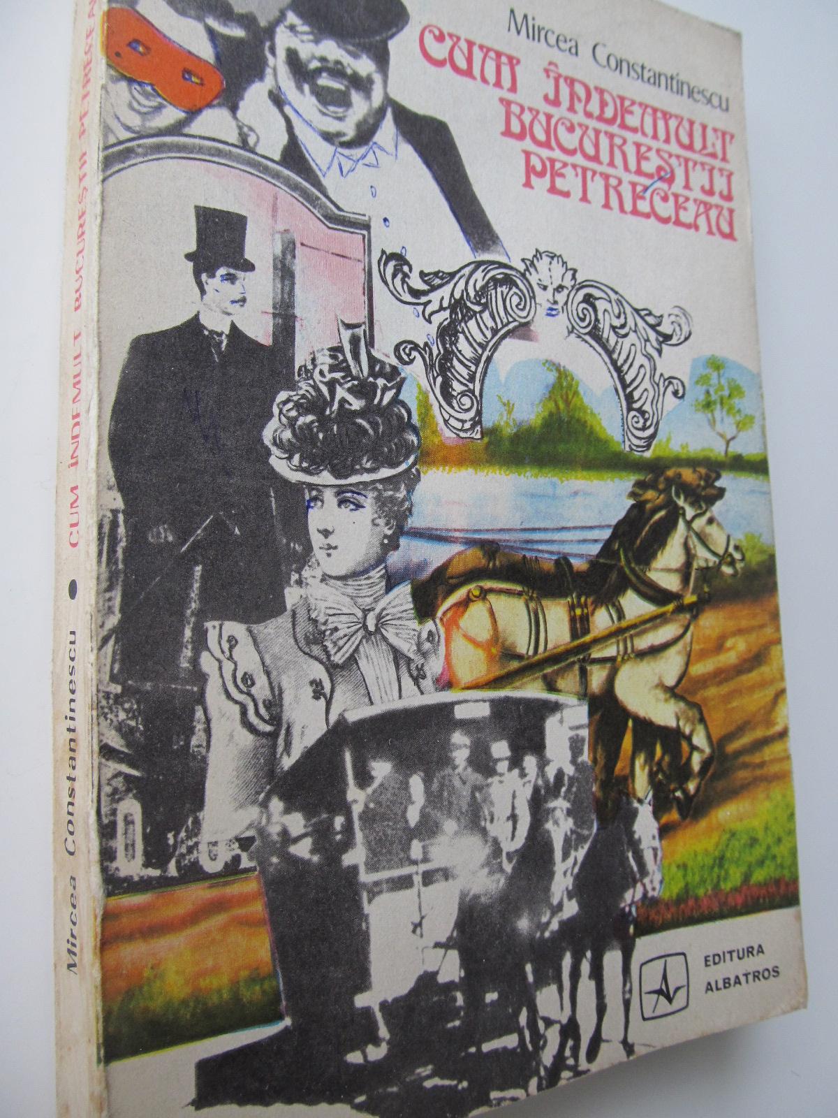Carte Cum indemult Bucurestii petreceau - Mircea Constantinescu
