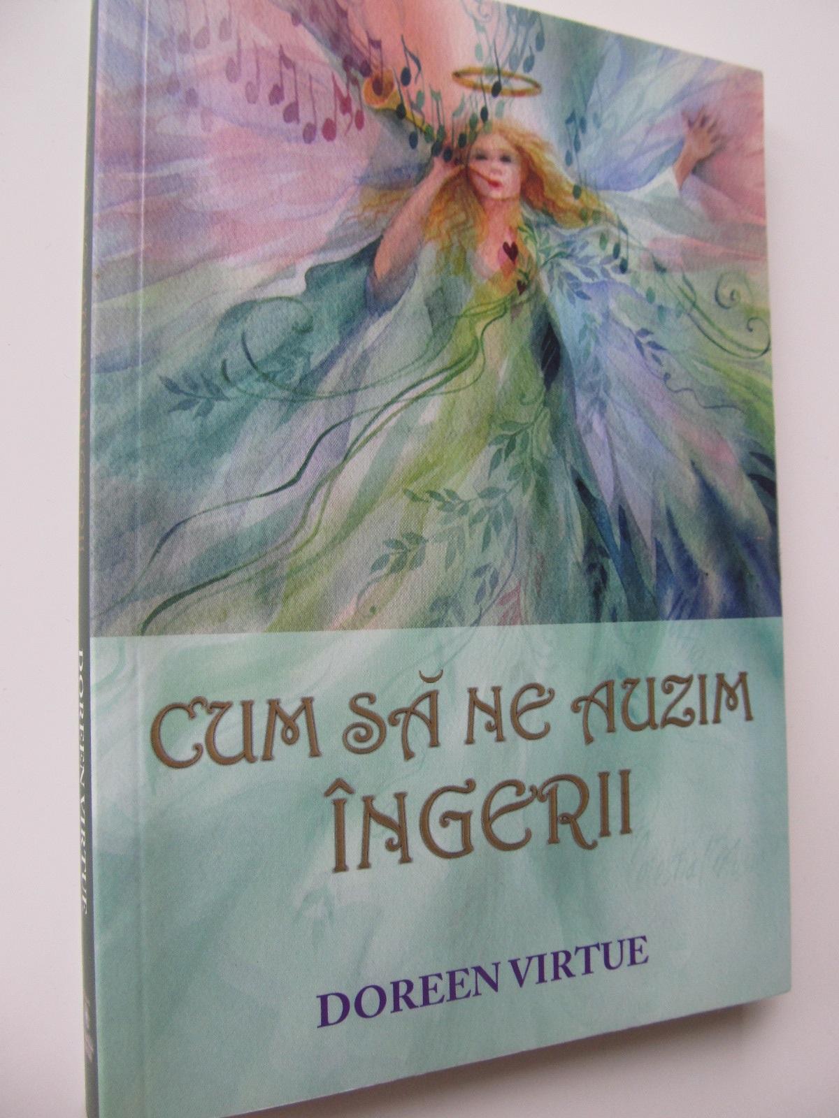 Cum sa ne auzim ingerii - Doreen Virtue   Detalii carte