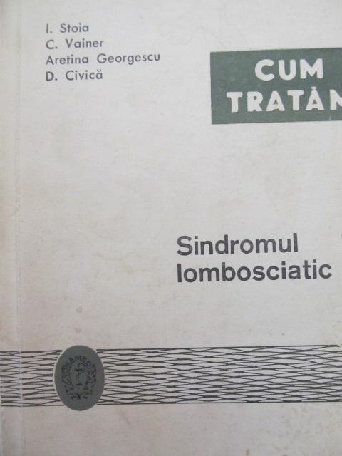 Cum tratam sindromul lombosciatic - I. Stoia , C. Vainer , Aretina Georgescu , ... | Detalii carte