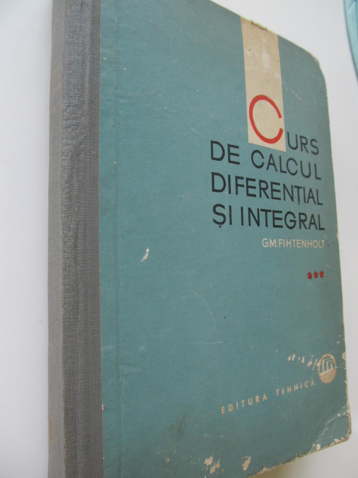 Curs de calcul diferential si integral (vol. 3) - G. M. Fihtenholt | Detalii carte