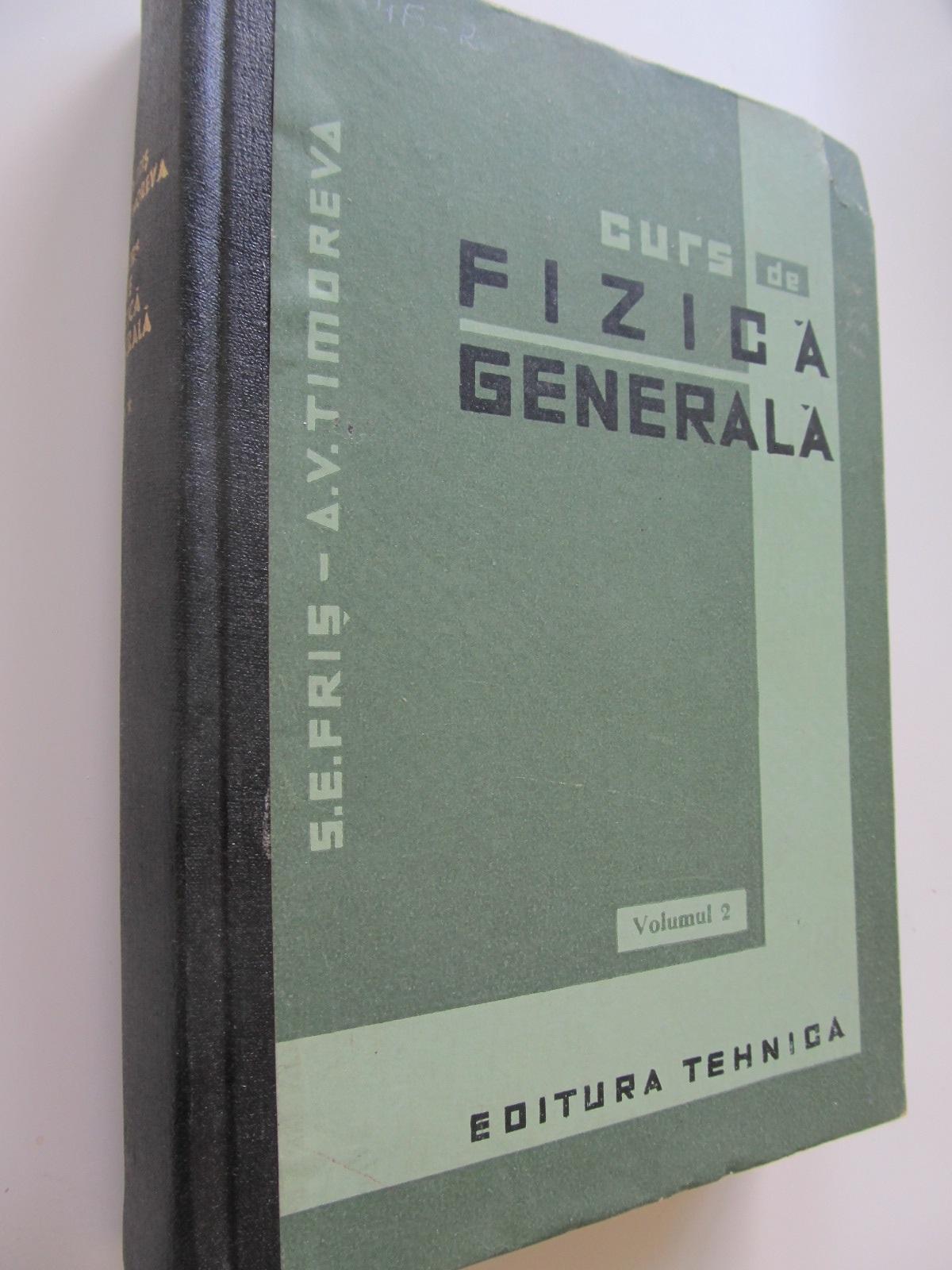 Curs de Fizica generala (Vol. 2) - electrostatica,electromagnetism,curent continuu - S. E. Fris , V. Timoreva | Detalii carte