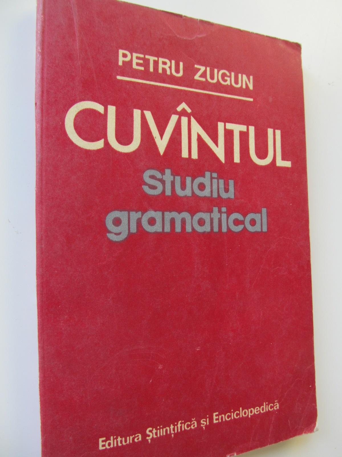 Cuvantul - Studiu gramatical - Petru Zugun | Detalii carte