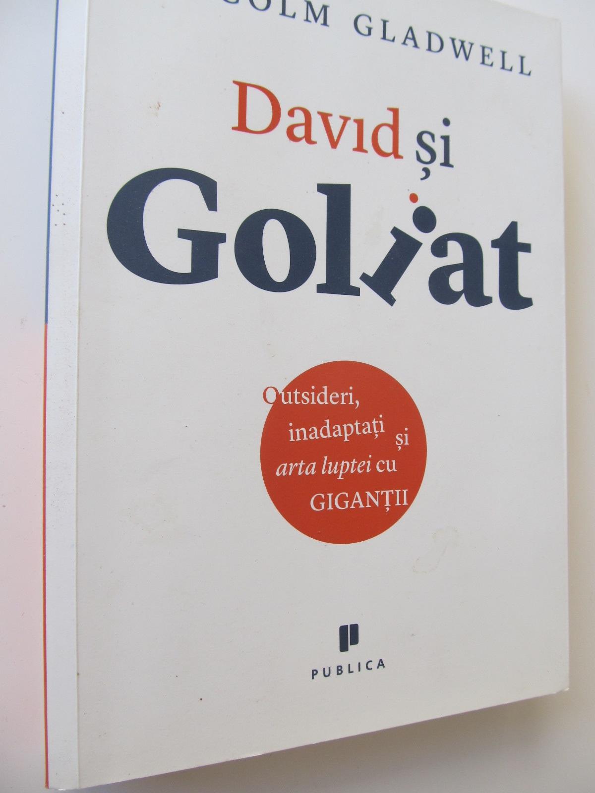 David si Goliat - Outsideri inadaptati si arta luptei cu gigantii - Malcolm Gladwell | Detalii carte