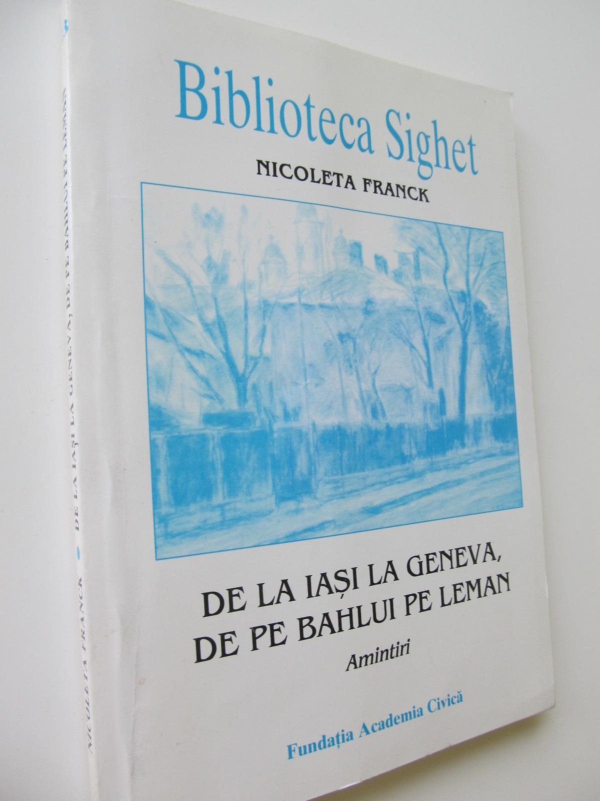 De la Iasi la Geneva , de pe Bahlui pe Leman - Nicoleta Franck | Detalii carte