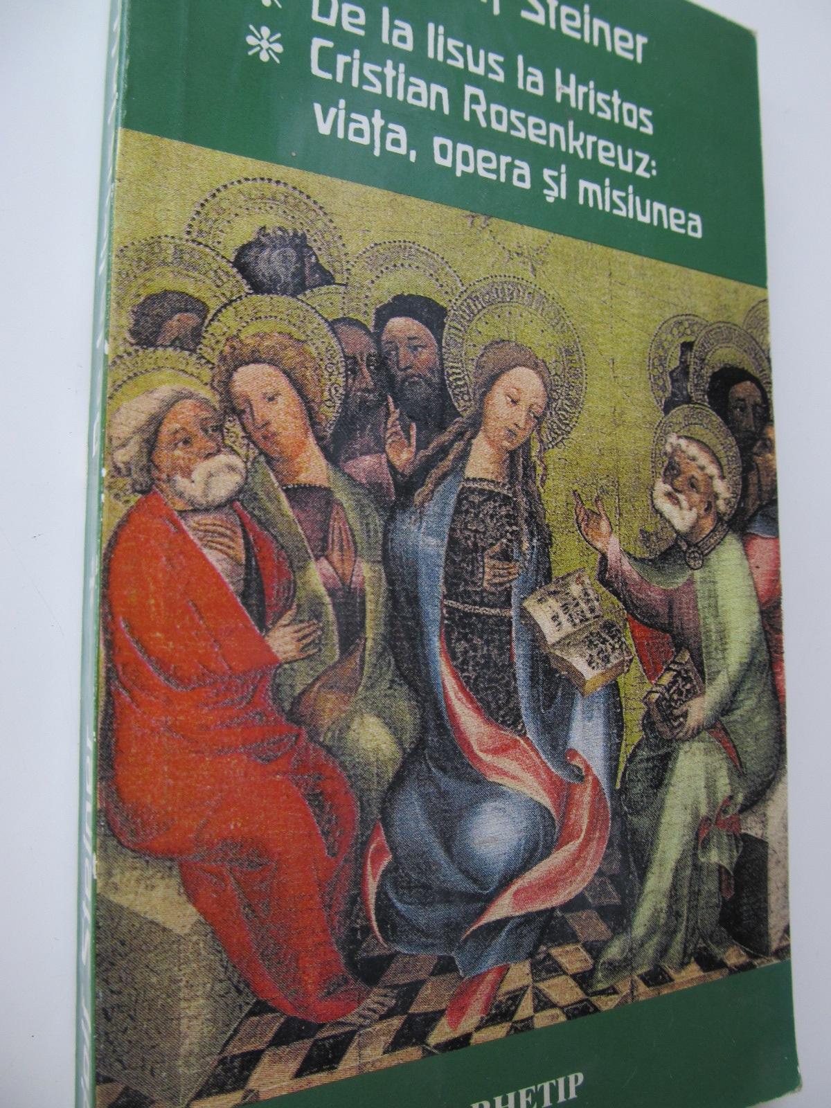 De la Iisus la Hristos - Cristian Rosenkreutz viata opera si misiunea - Rudolf Steiner | Detalii carte