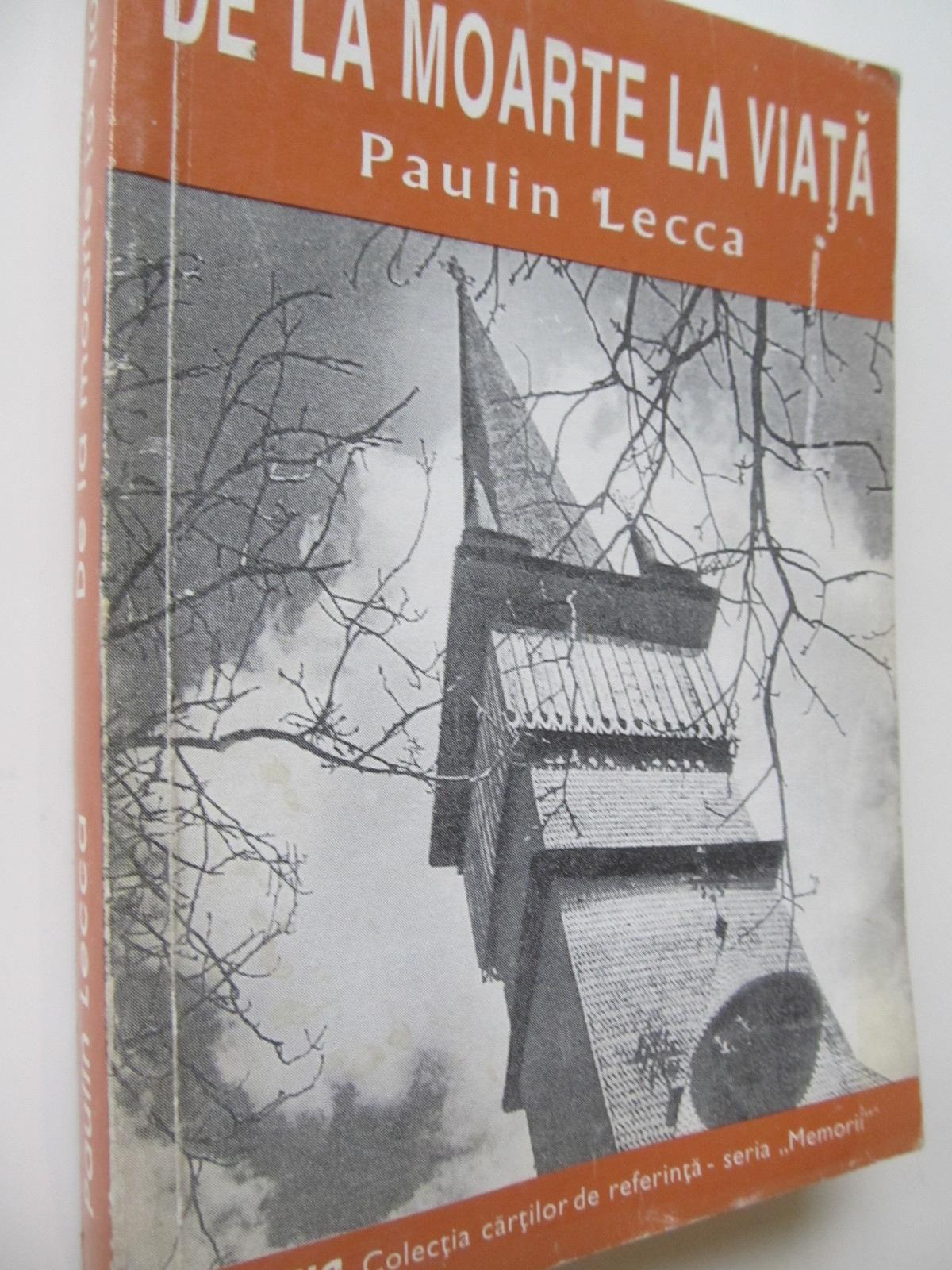 De la moarte la viata - Paulin Lecca | Detalii carte