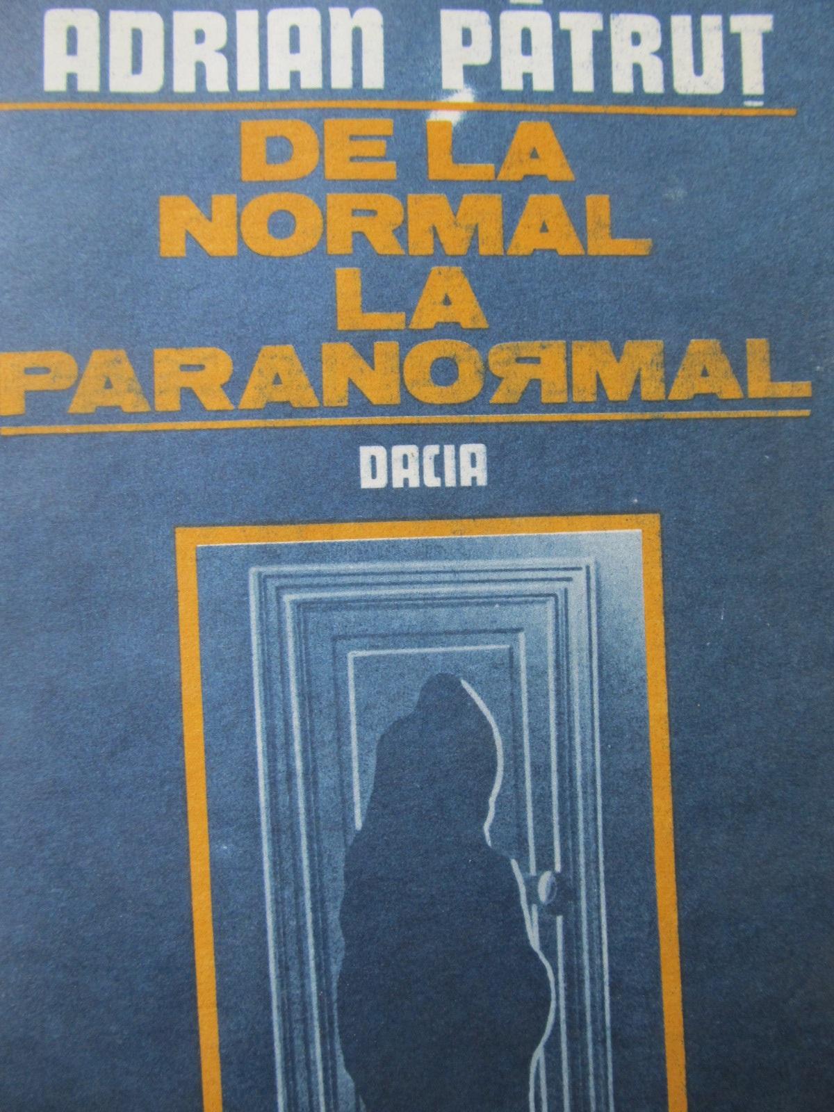 De la normal la paranormal - Adrian Patrut | Detalii carte