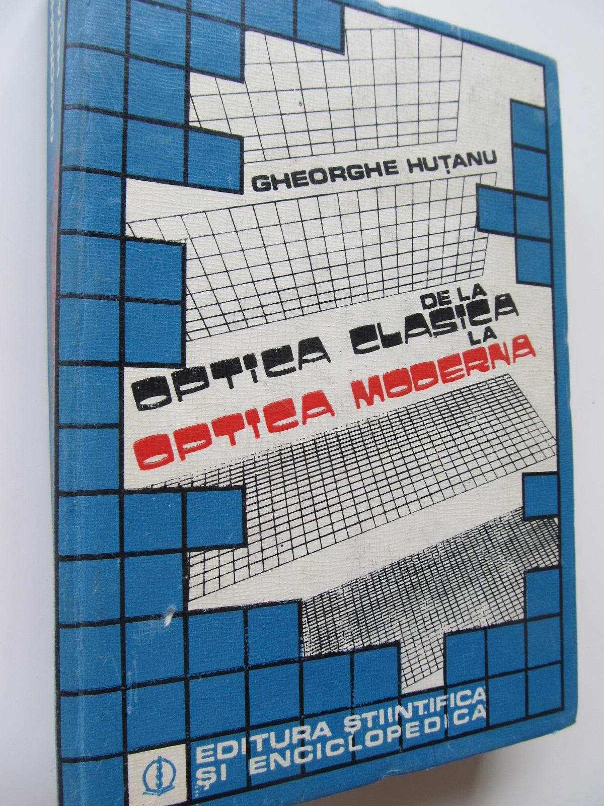 De la optica clasica la optica moderna - Gheorghe Hutanu | Detalii carte