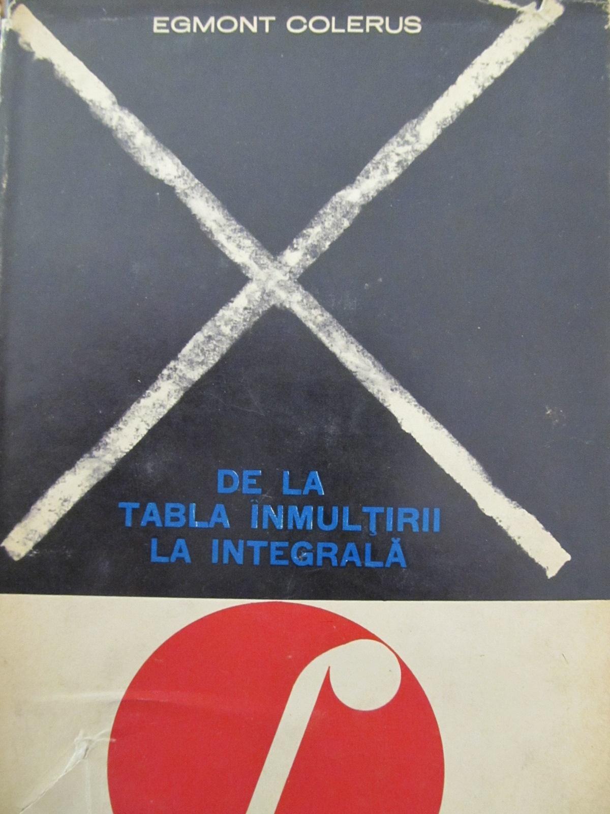 De la tabla inmultirii la integrala - Egmond Colerus | Detalii carte