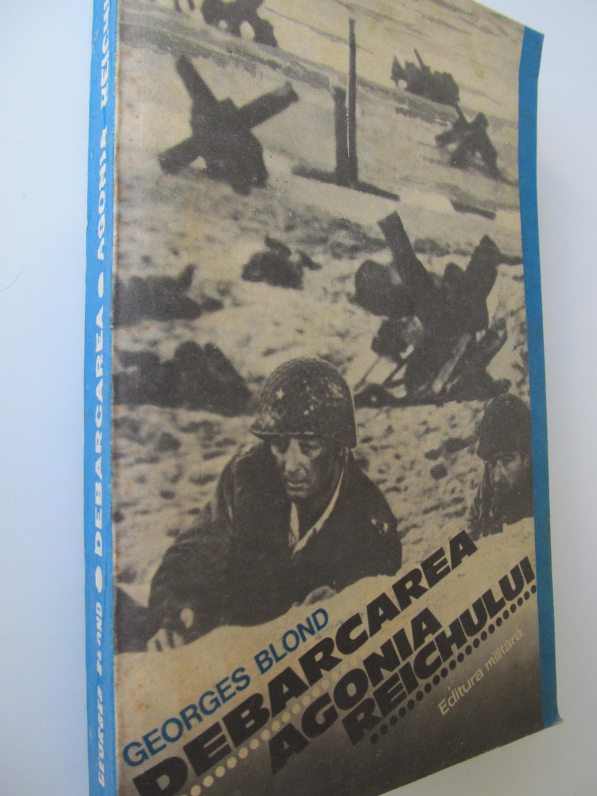 Debarcarea. Agonia Reichului - Georges Blond | Detalii carte