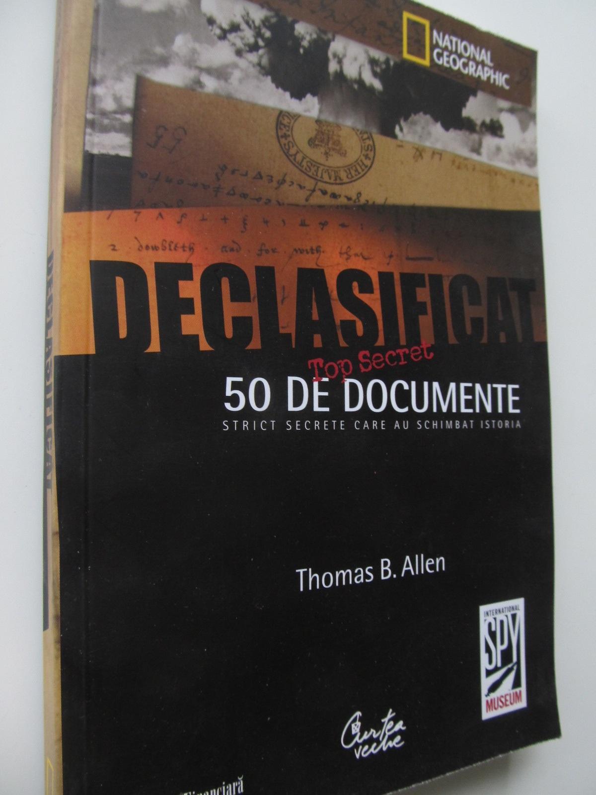 Declasificat 50 de documente strict secrete care au schimbat istoria - Thomas Allen | Detalii carte
