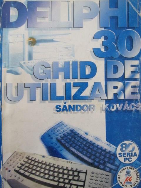 Delphi 3.0 - Ghid de utilizare - Sandor Kovacs | Detalii carte