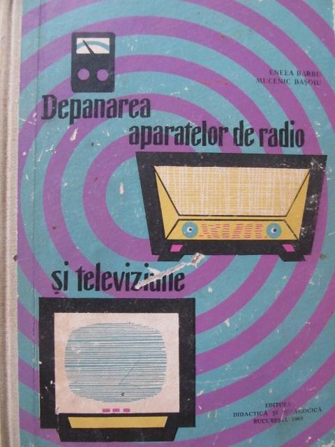 Depanarea receptoarelor de radio si televiziune [1] - Eneea Barbu , Mucenic Basoiu | Detalii carte