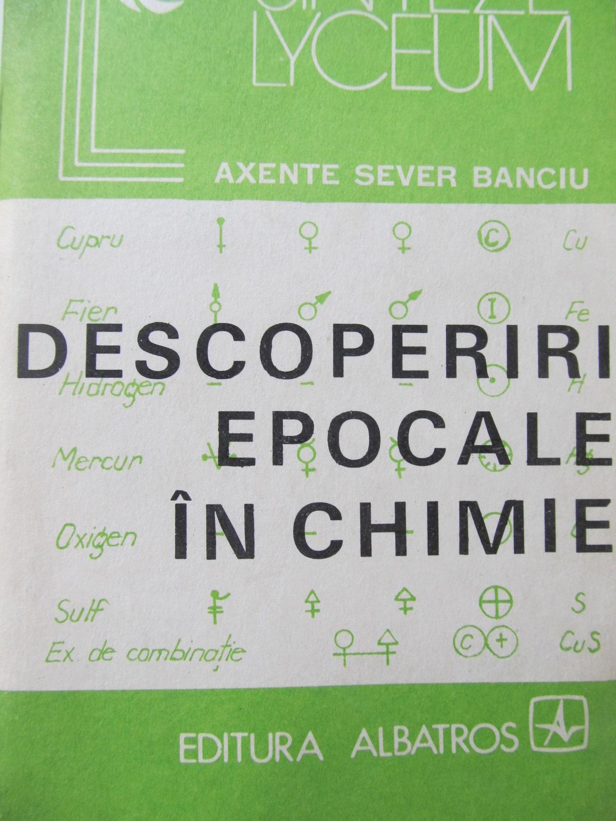 Descoperiri epocale in chimie - Axente Sever Banciu | Detalii carte