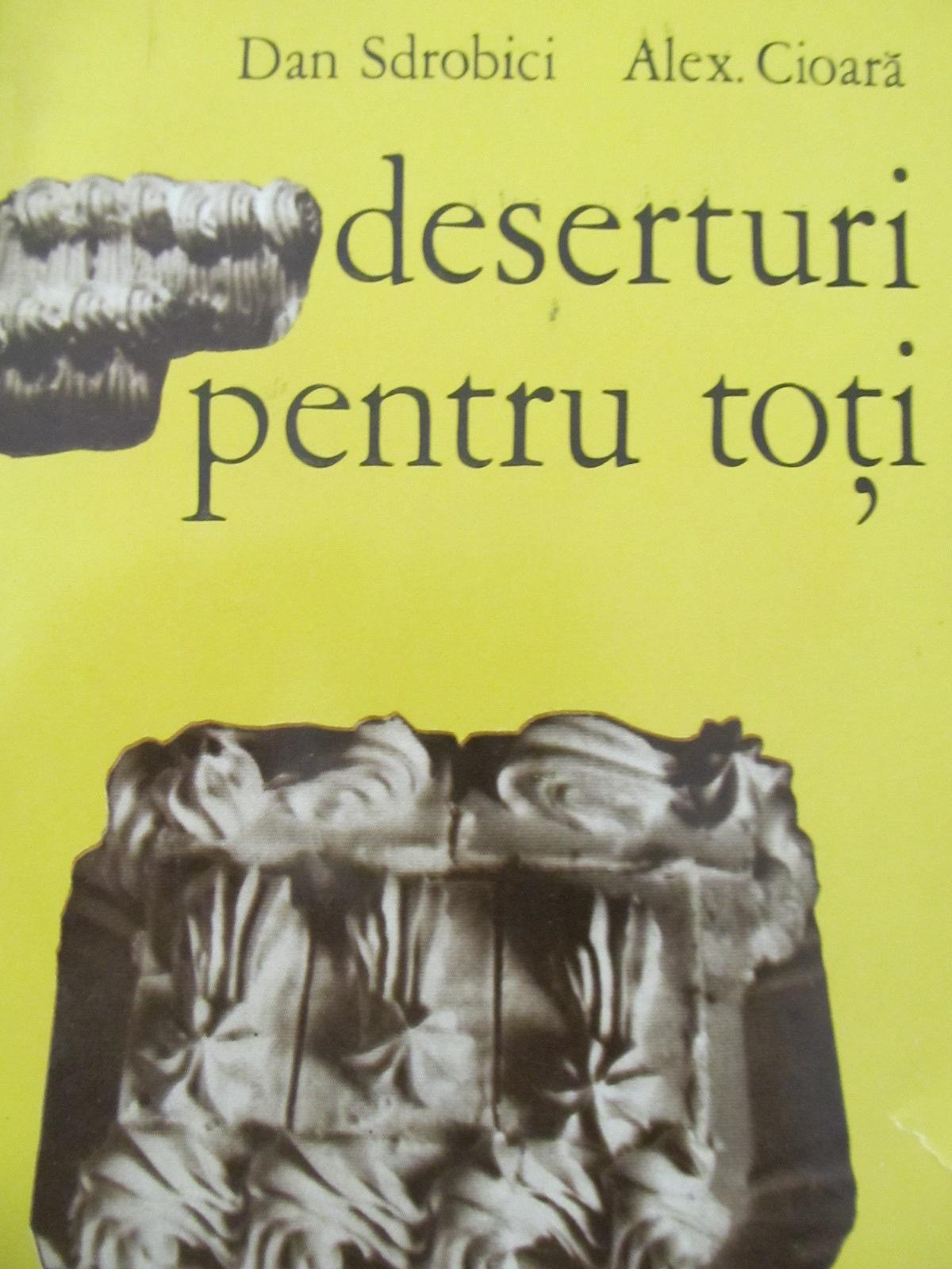 Deserturi pentru toti [1] - Dan Sdrobici , Alex. Cioara | Detalii carte