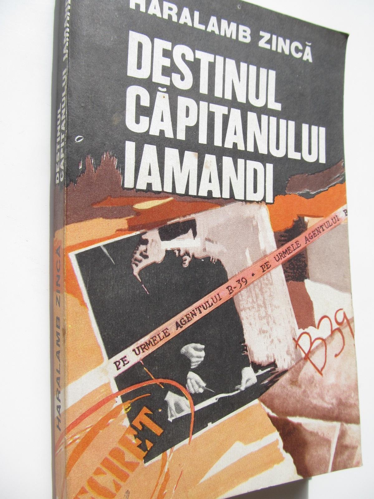 Destinul capitanului Iamandi - Pe urmele agentului B-39 - Haralamb Zinca | Detalii carte