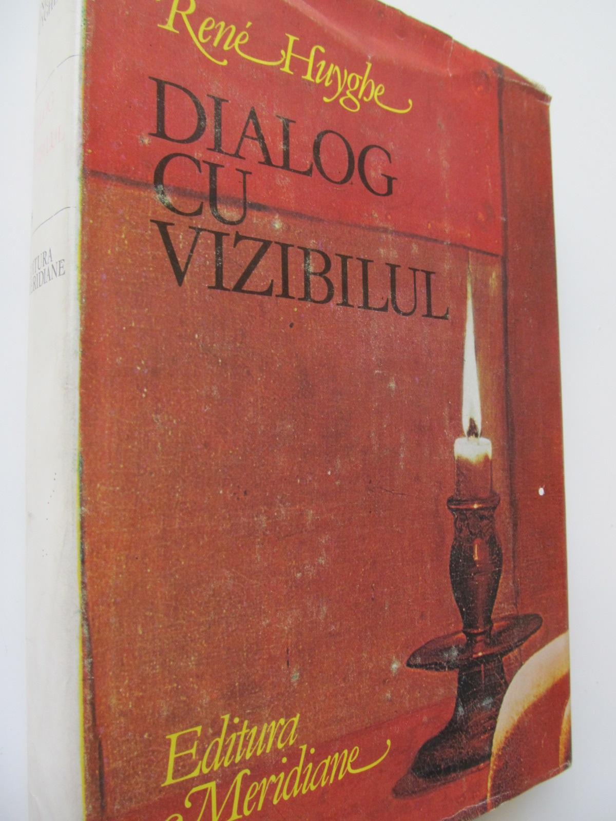 Dialog cu vizibilul - Rene Huyghe | Detalii carte