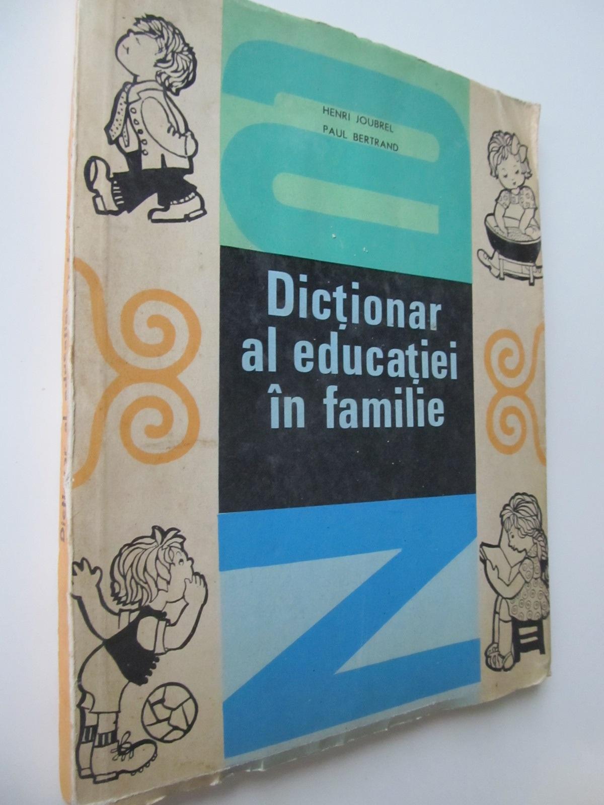 Dictionar al educatiei in familie - Henri Joubrel , Paul Bertrand | Detalii carte