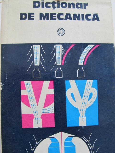Dictionar de mecanica [1] - Caius Iacob , Gheorghita I. Stefan , Mircea Soare , ... | Detalii carte