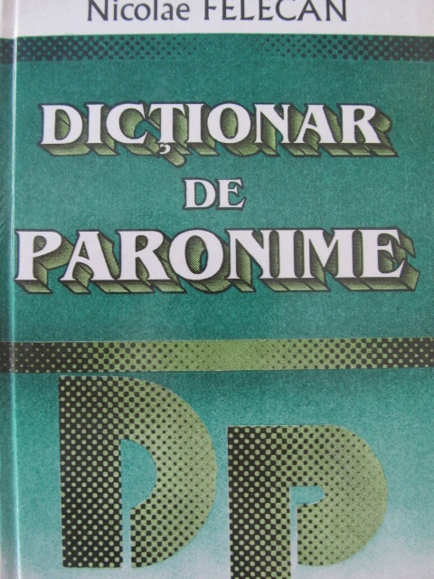 Dictionar de paronime - Nicolae Felecan | Detalii carte