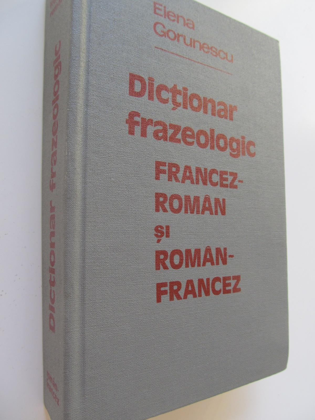Dictionar frazeologic francez roman si roman francez - Elena Gorunescu | Detalii carte