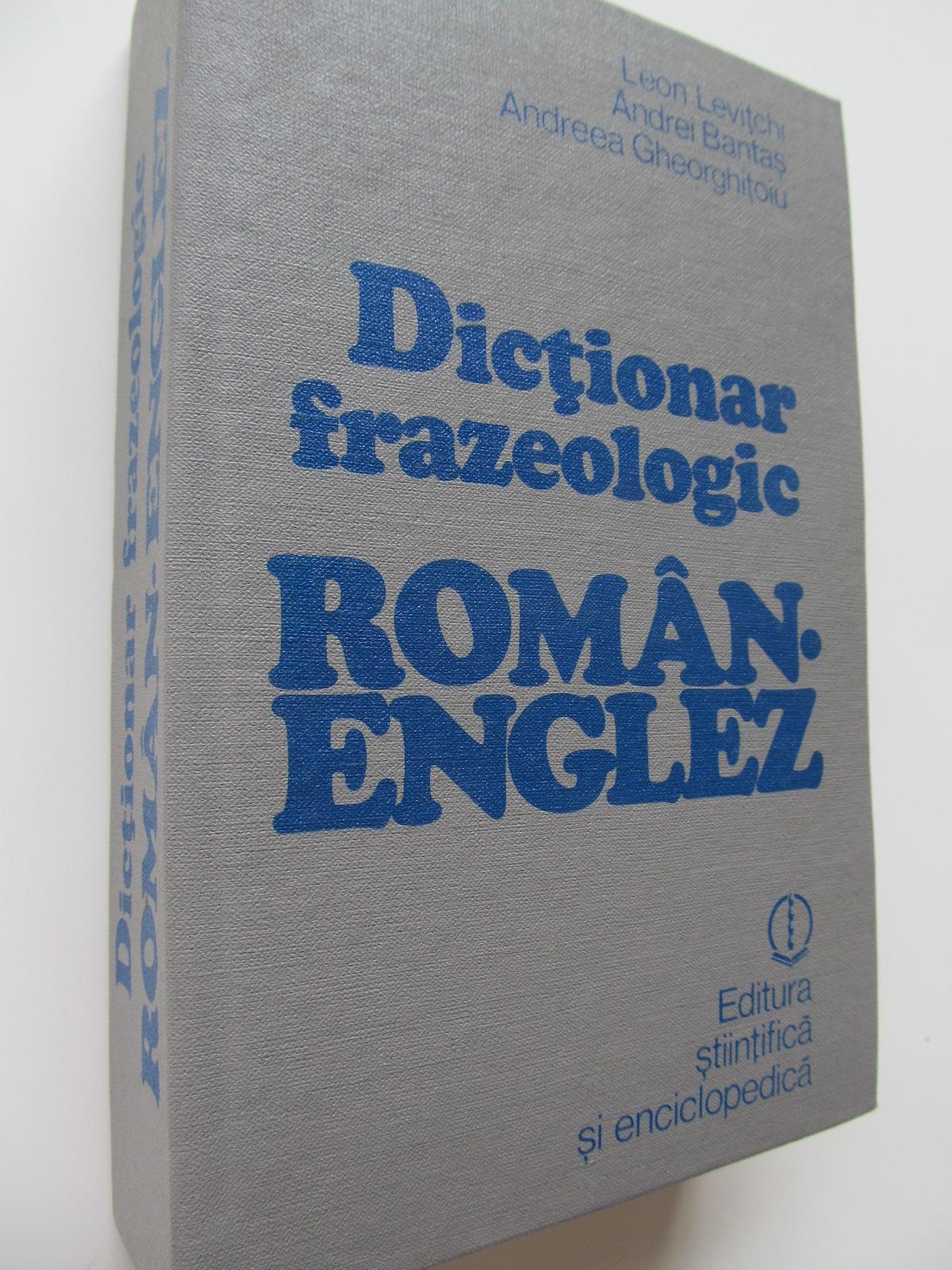 Dictionar frazeologic Roman Englez - Leon Levitchi , Andrei Bantas , Andreea Gheorghitoiu | Detalii carte