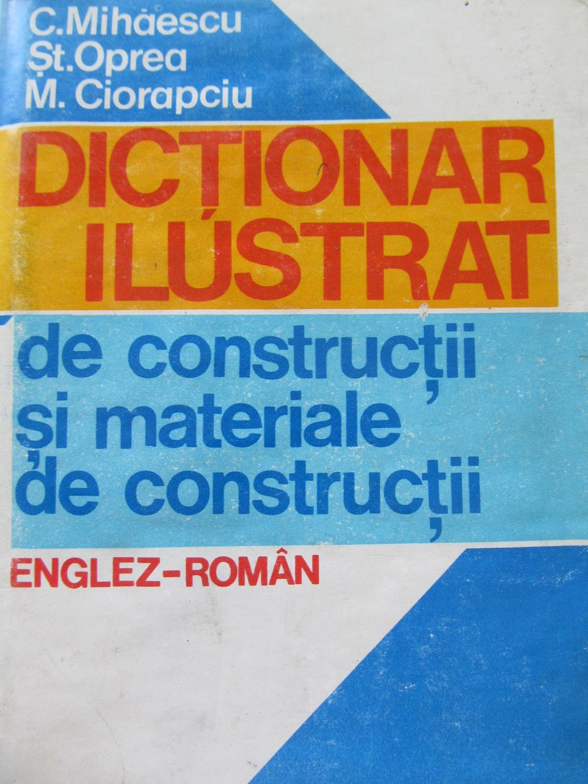 Dictionar ilustrat de constructii si materiale de constructii Englez Roman - C. Mihaescu , St. Oprea , M. Ciorapciu | Detalii carte