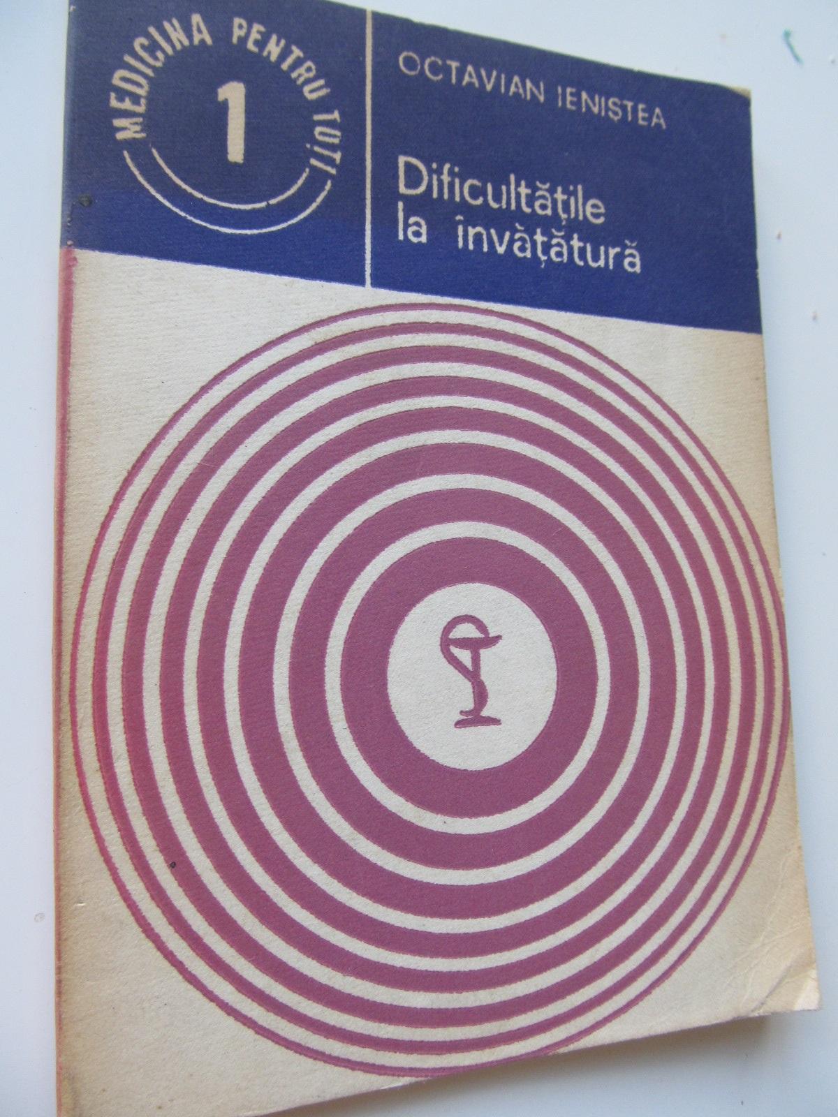 Dificultatile la invatatura - Octavian Ienistea | Detalii carte