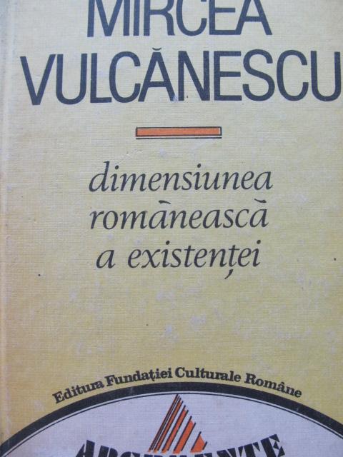 Dimensiunea romaneasca a existentei [1] - Mircea Vulcanescu   Detalii carte