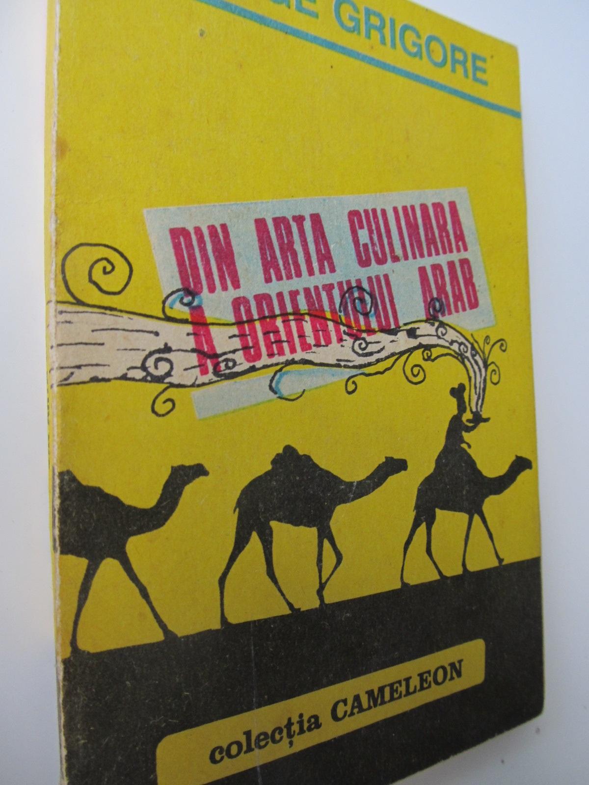Din arta culinara a orientului arab - George Grigore | Detalii carte