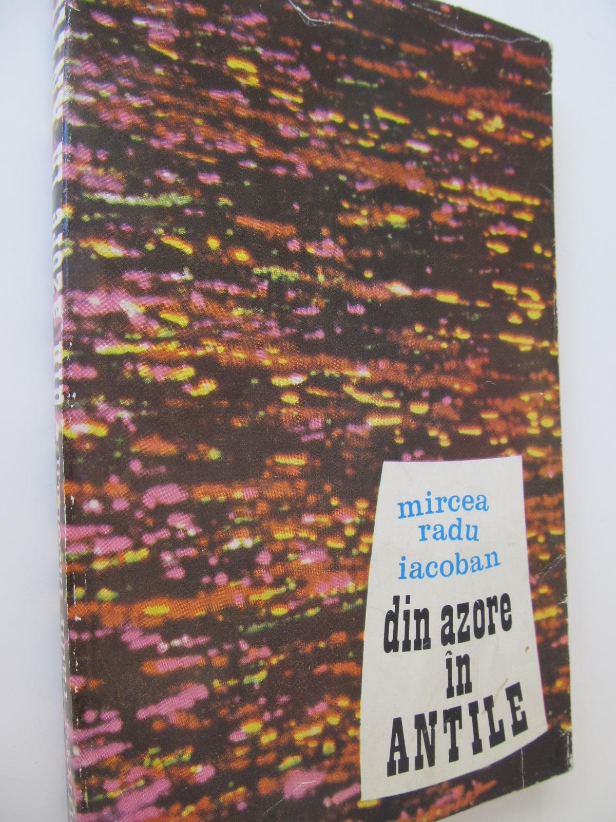 Din Azore in Antile - Mircea Radu Iacoban | Detalii carte