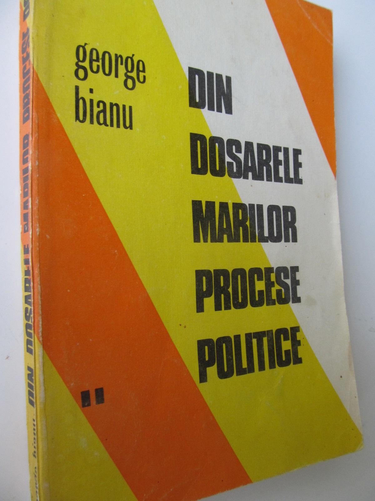 Din dosarele marilor procese politice (vol. 2) - George Bianu | Detalii carte