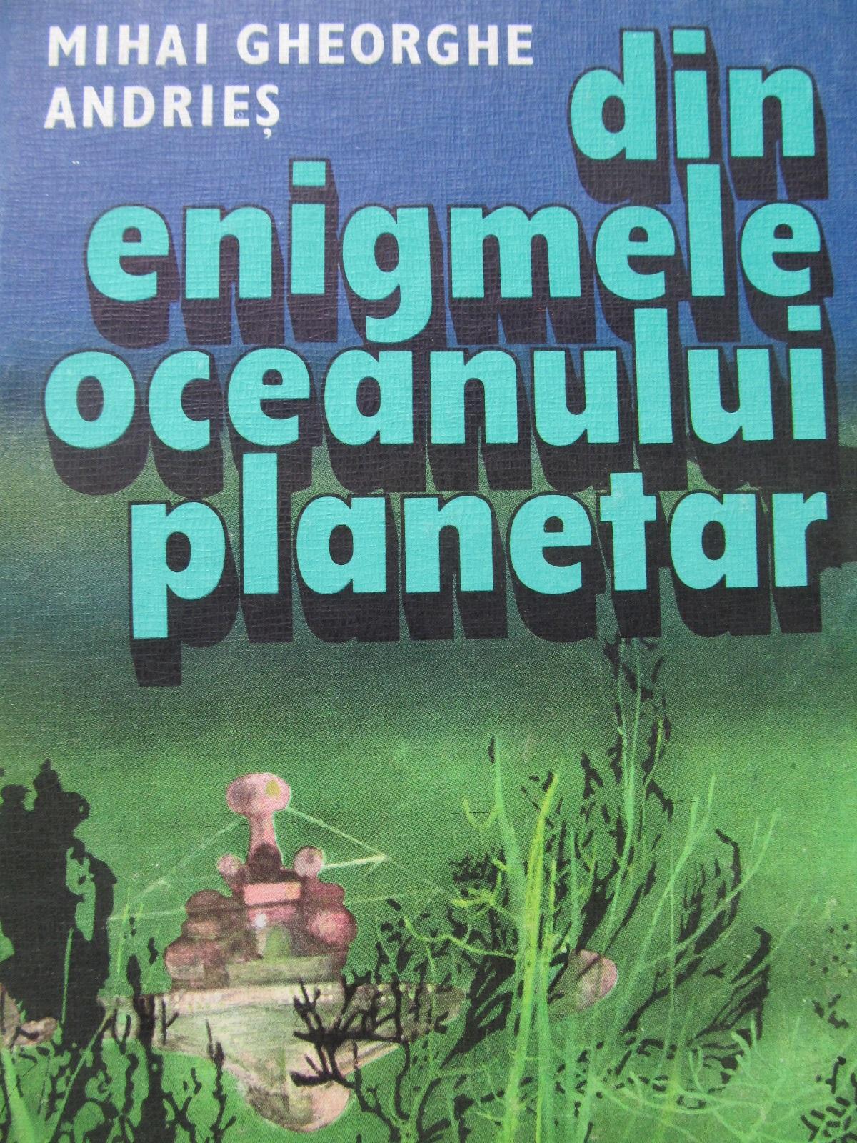 Din enigmele oceanului planetar - Mihai Gheorghe Andries | Detalii carte